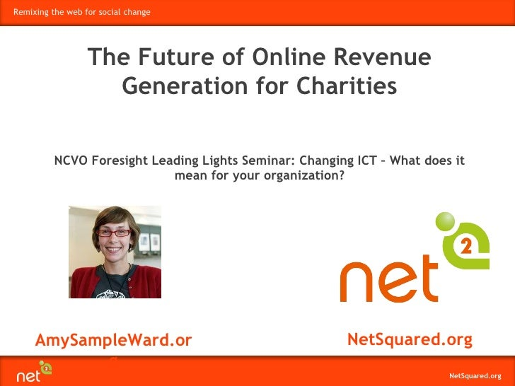 AmySampleWard.org NetSquared.org The Future of Online Revenue Generation for Charities NCVO Foresight Leading Lights Semin...