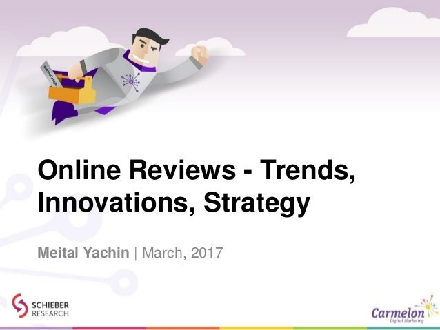 Online Reviews - Trends, Innovations, Strategy Meital Yachin | March, 2017