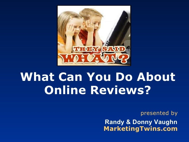 What Can You Do About Online Reviews? presented by Randy & Donny Vaughn MarketingTwins.com