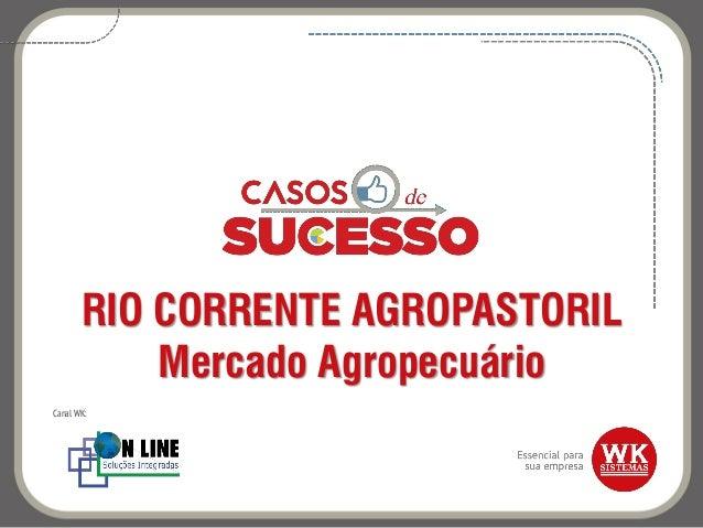 RIO CORRENTE AGROPASTORIL Mercado Agropecuário Canal WK: