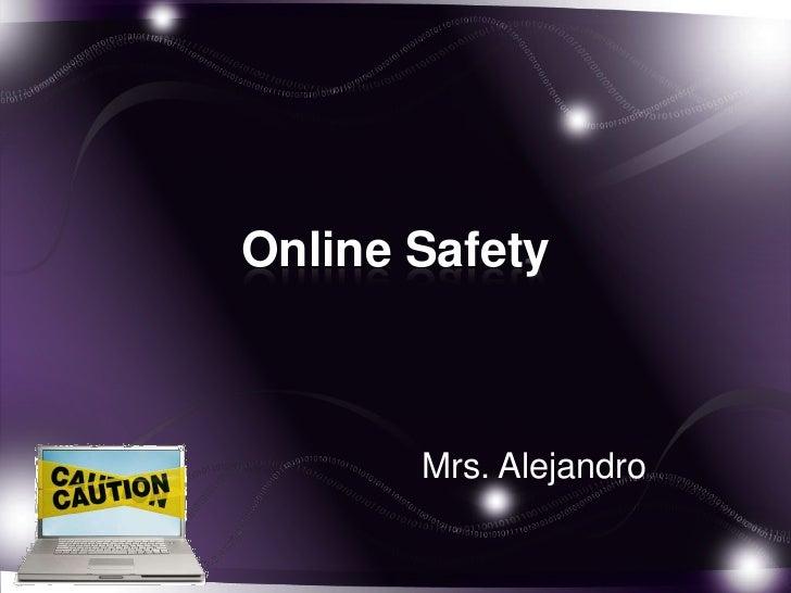 Online Safety       Mrs. Alejandro