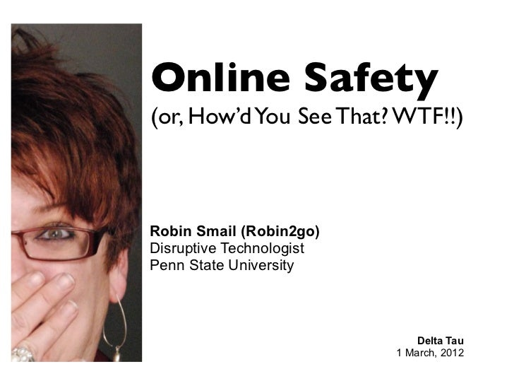 Online Safety(or, How'd You See That? WTF!!)Robin Smail (Robin2go)Disruptive TechnologistPenn State University            ...
