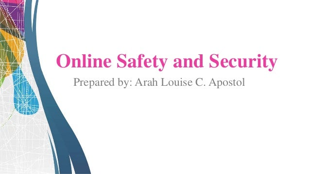 Online Safety and Security Prepared by: Arah Louise C. Apostol