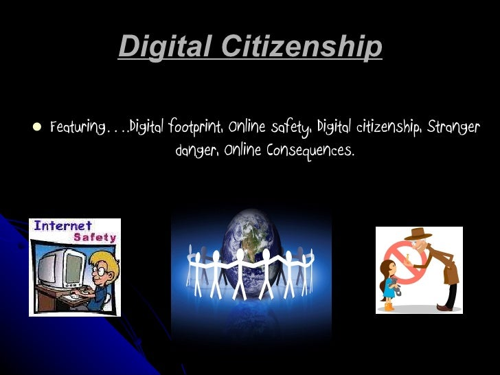 Digital Citizenship <ul><li>Featuring….Digital footprint, Online safety, Digital citizenship, Stranger danger, Online Cons...