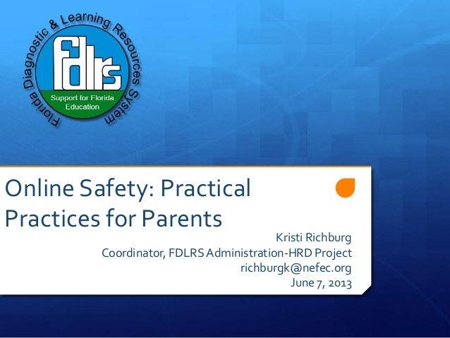 Online Safety: PracticalPractices for ParentsKristi RichburgCoordinator, FDLRSAdministration-HRD Projectrichburgk@nefec.or...