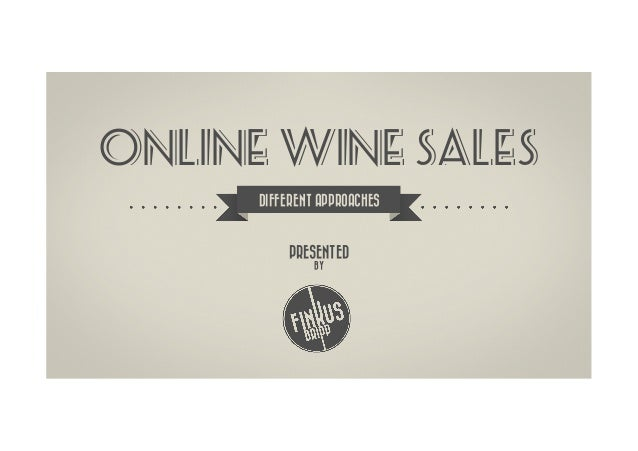ONLINE WINE SALES      DIFFERENT APPROACHES           PRESENTED               BY