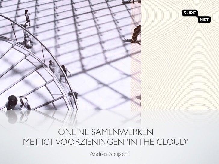ONLINE SAMENWERKEN MET ICT VOORZIENINGEN 'IN THE CLOUD'               Andres Steijaert