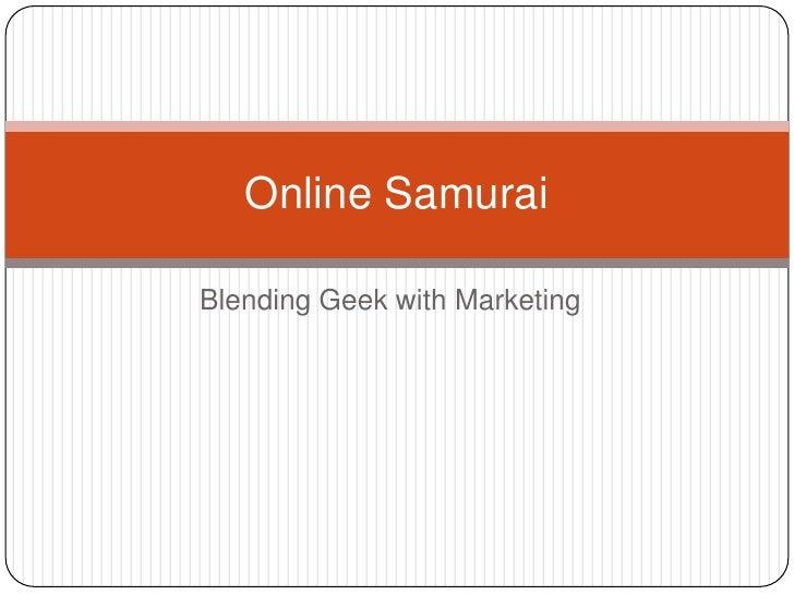 Blending Geek with Marketing<br />Online Samurai<br />