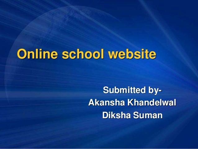 Online school website Submitted by- Akansha Khandelwal Diksha Suman
