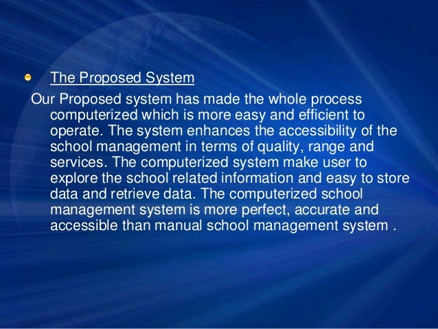 The Proposed System Our Proposed system has made the whole process computerized which is more easy and efficient to operat...
