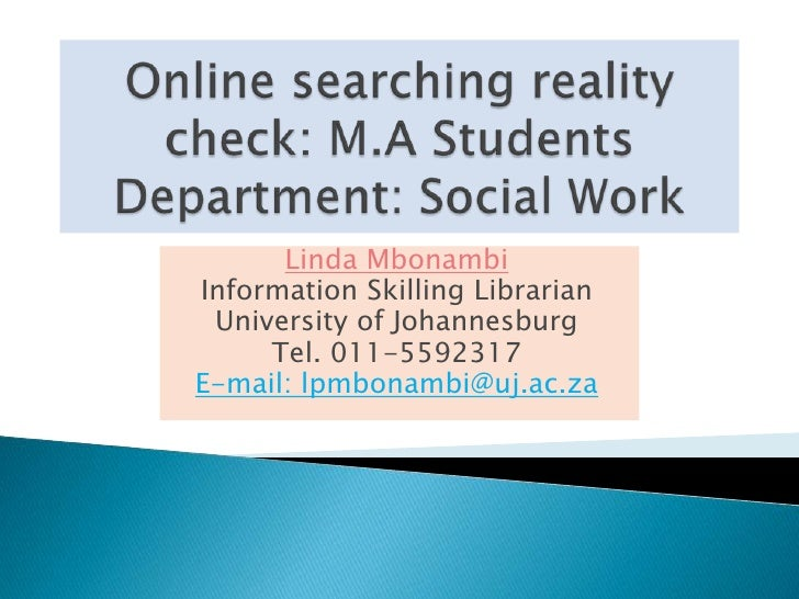 Online searching reality check: M.A StudentsDepartment: Social Work<br />Linda Mbonambi<br />Information Skilling Libraria...