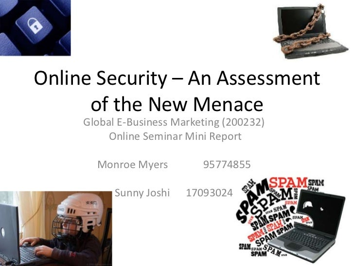 Online Security – An Assessment of the New Menace<br />Global E-Business Marketing (200232)<br />Online Seminar Mini Repo...