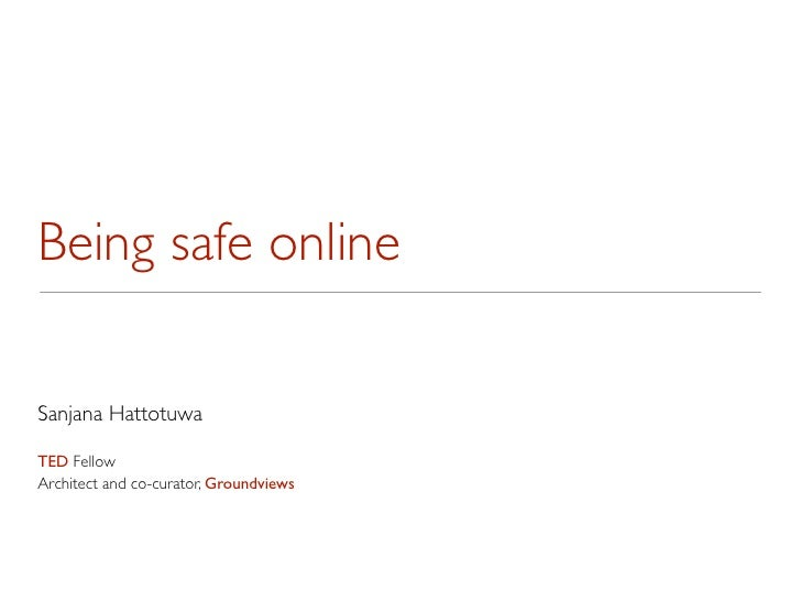 Being safe onlineSanjana HattotuwaTED FellowArchitect and co-curator, Groundviews