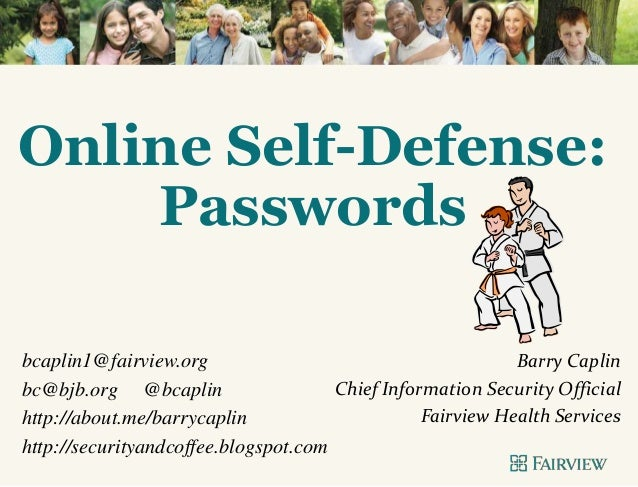 Online Self-Defense: Passwords bcaplin1@fairview.org bc@bjb.org @bcaplin http://about.me/barrycaplin http://securityandcof...