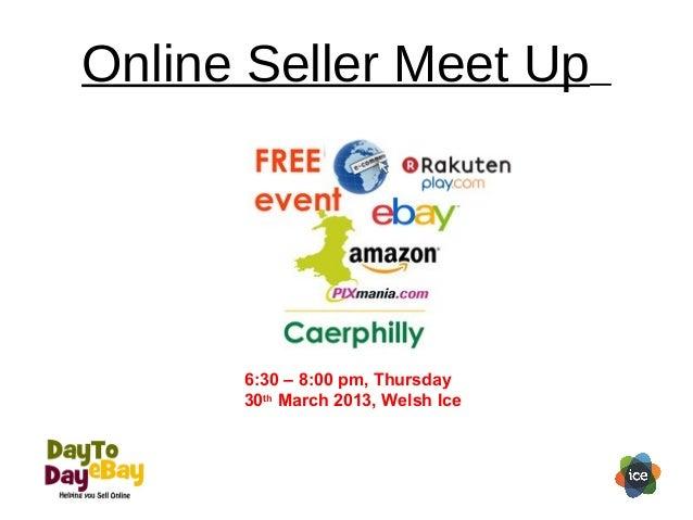 Online Seller Meet Up6:30 – 8:00 pm, Thursday30thMarch 2013, Welsh Ice