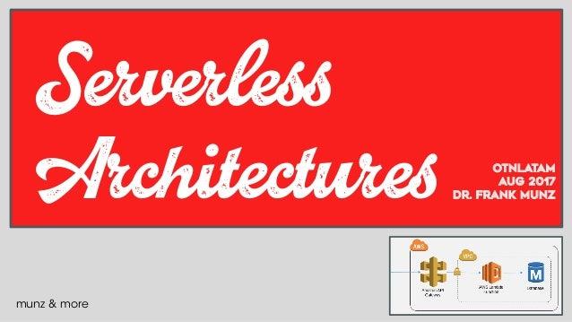 munz & more Serverless Architectures OTNLaTAM AUG 2017 Dr. Frank Munz
