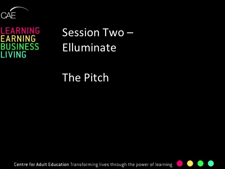 Session Two – Elluminate The Pitch