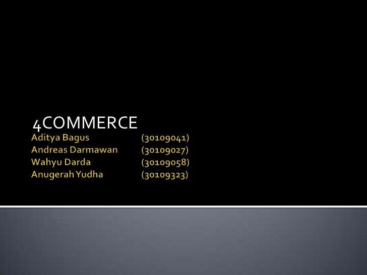 AdityaBagus(30109041)Andreas Darmawan(30109027)WahyuDarda(30109058)AnugerahYudha(30109323)<br />4COMMERCE<br />