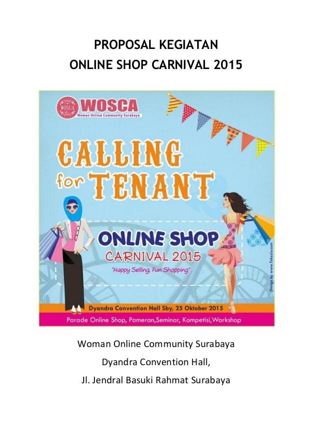 PROPOSAL KEGIATAN ONLINE SHOP CARNIVAL 2015 Woman Online Community Surabaya Dyandra Convention Hall, Jl. Jendral Basuki Ra...