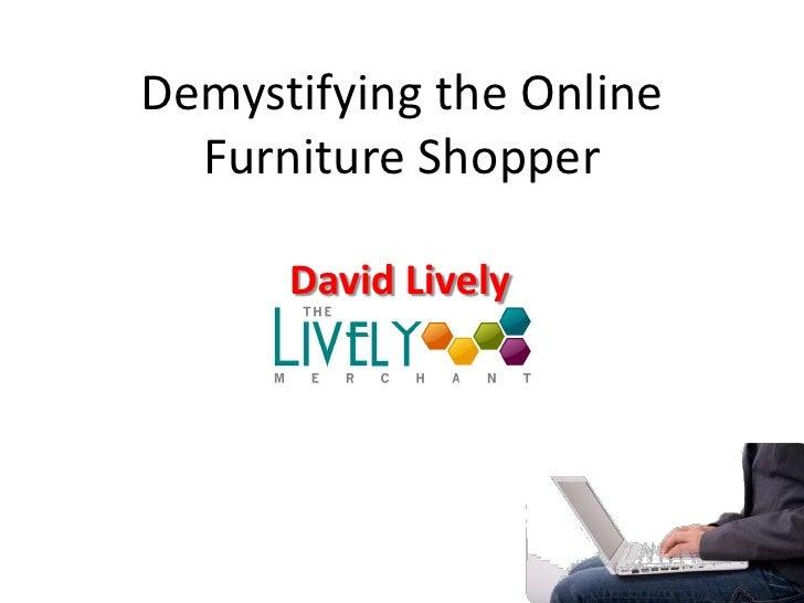 Demystifying the Online Furniture Shopper<br />David Lively<br />
