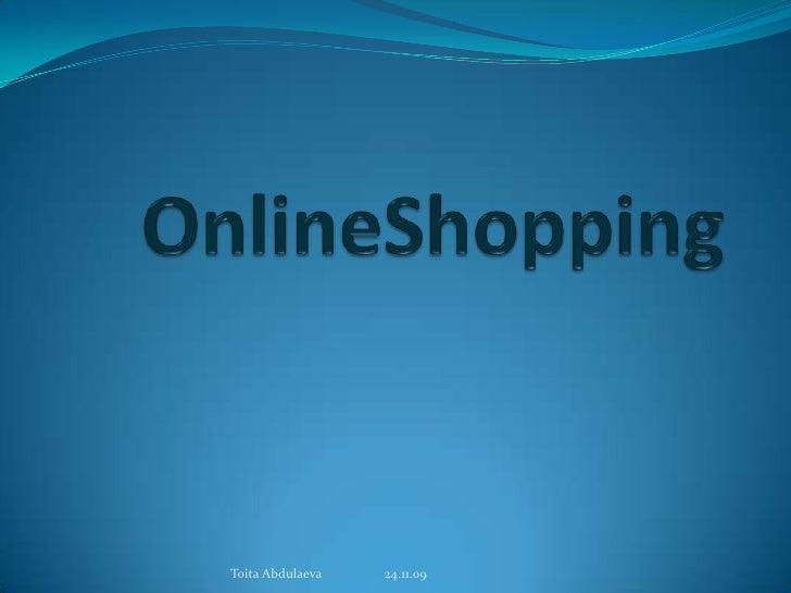 OnlineShopping<br />Toita Abdulaeva                   24.11.09<br />