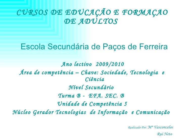 CURSOS DE EDUCAÇÃO E FORMAÇAO DE ADULTOS  <ul><li>Escola Secundária de Paços de Ferreira </li></ul><ul><li>Ano lectivo  20...