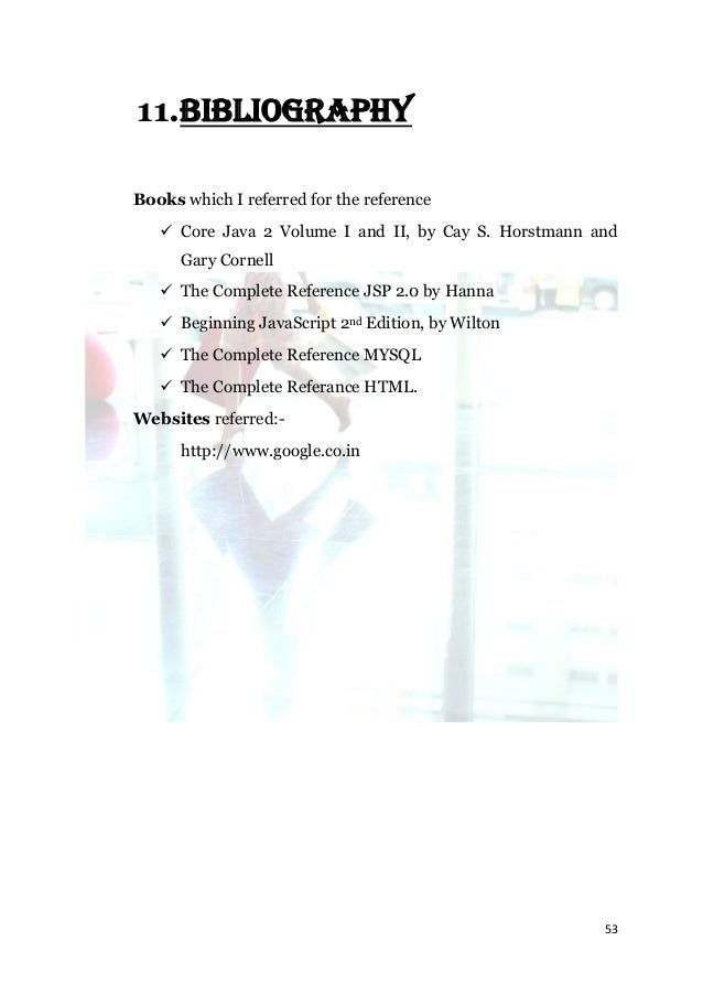 11.BIBLIOGRAPHYBooks which I referred for the reference    Core Java 2 Volume I and II, by Cay S. Horstmann and      Gary...