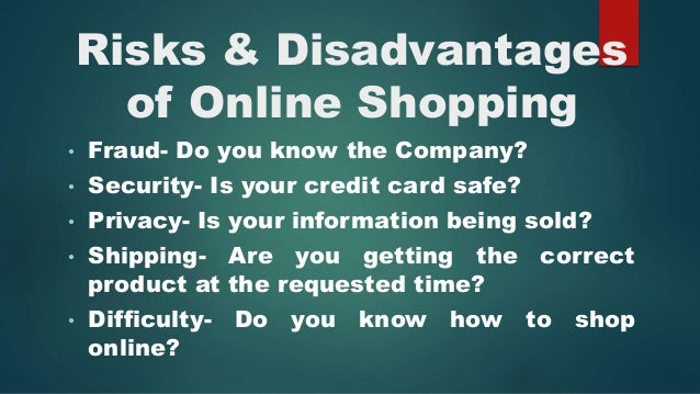 online shopping risks and benefits Online shopping is a huge business today, with an increasing number  the  risks far outweigh the benefits, and public hotspots can be hacked.