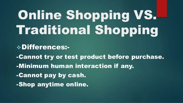 online vs traditional shopping essay Online shopping vs traditional shopping online shopping vs traditional shopping it seems more and more all traditional vs online education essays and term.