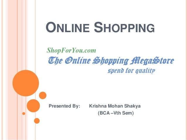 ONLINE SHOPPING  Presented By: Krishna Mohan Shakya  (BCA –Vth Sem)