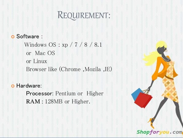 REQUIREMENT:  Software : Windows OS : xp / 7 / 8 / 8.1 or Mac OS or Linux Browser like (Chrome ,Mozila ,IE)  Hardware: P...