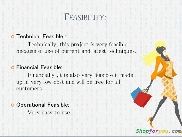 FEASIBILITY:  Technical Feasible : Technically, this project is very feasible because of use of current and latest techni...
