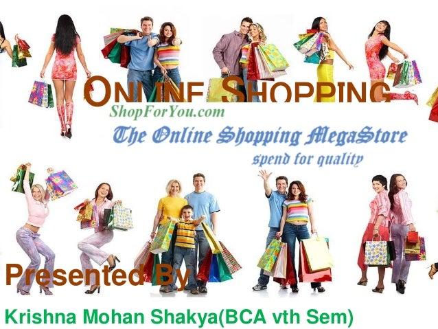 ONLINE SHOPPING Presented By Krishna Mohan Shakya(BCA vth Sem)