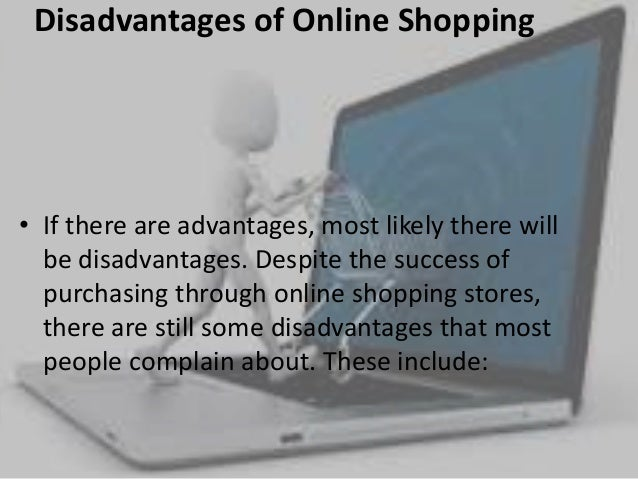 advantages and disadvantages of shopping online essay Disadvantages of in store shopping marketing essay and there are advantages and disadvantages in online the primary advantage of online shopping.