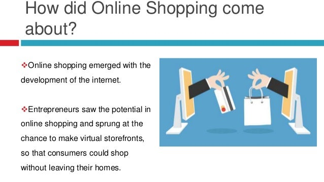 How did Online Shopping come about? Online shopping emerged with the development of the internet. Entrepreneurs saw the ...