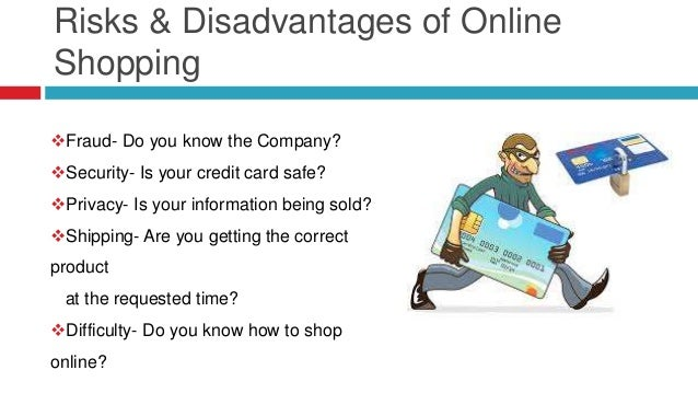 Risks & Disadvantages of Online Shopping Fraud- Do you know the Company? Security- Is your credit card safe? Privacy- I...