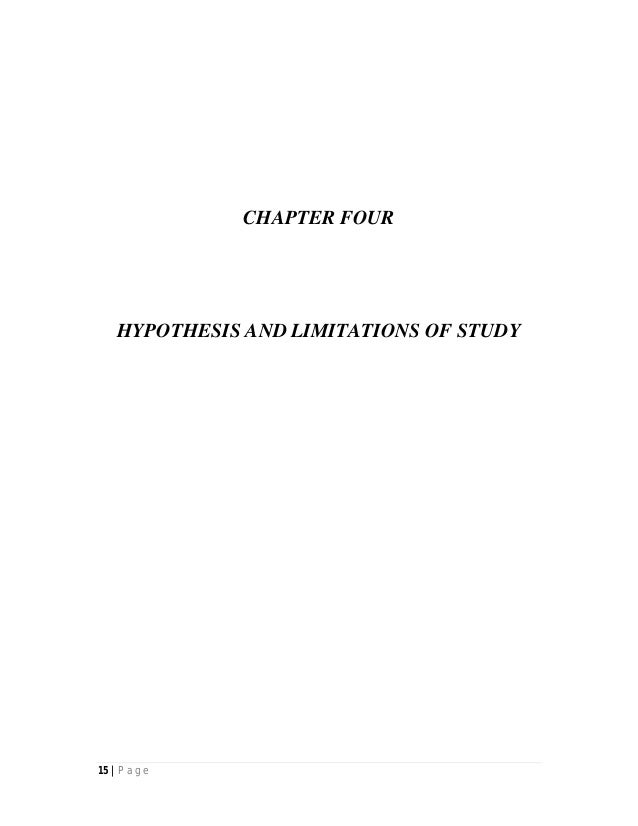 15 | P a g e CHAPTER FOUR HYPOTHESIS AND LIMITATIONS OF STUDY