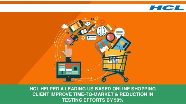 HCL HELPED A LEADING US BASED ONLINE SHOPPING CLIENT IMPROVE TIME-TO-MARKET & REDUCTION IN TESTING EFFORTS BY 50%