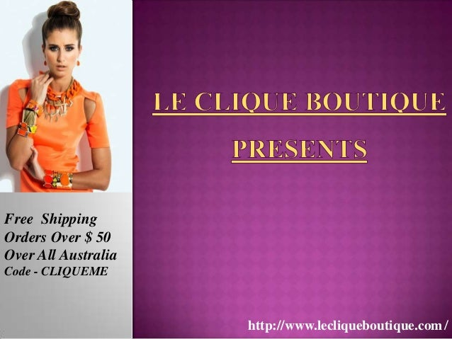 http://www.lecliqueboutique.com/ Free Shipping Orders Over $ 50 Over All Australia Code - CLIQUEME