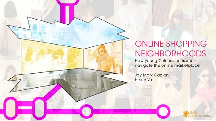 ONLINE SHOPPINGNEIGHBORHOODSHow young Chinese consumersnavigate the online marketplaceJay Mark CaplanHelen Yu