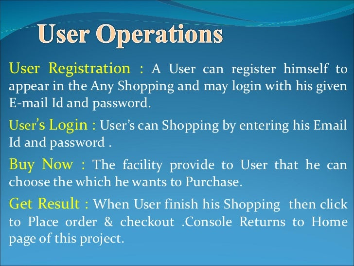 User Registration :  A User can register himself to appear in the Any Shopping and may login with his given E-mail Id and ...