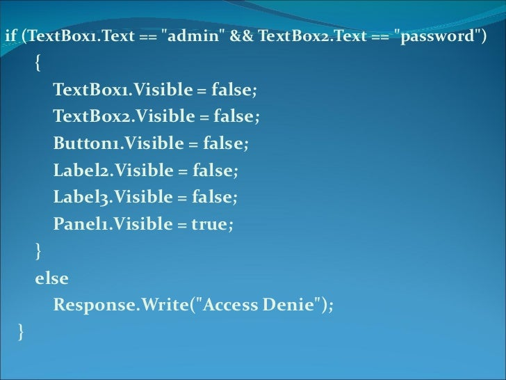 "if (TextBox1.Text == ""admin"" && TextBox2.Text == ""password"") { TextBox1.Visible = false; TextBox2.Visi..."