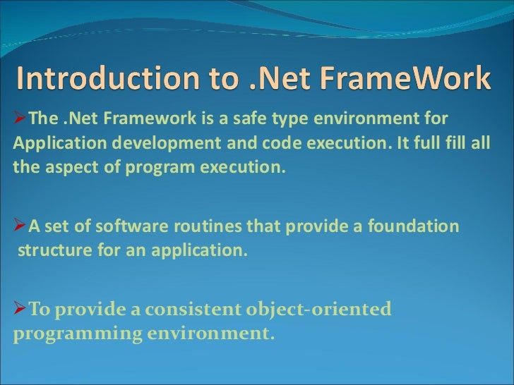 <ul><li>The .Net Framework is a safe type environment for  Application development and code execution. It full fill all th...