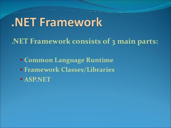 <ul><li>. NET Framework consists of 3 main parts: </li></ul><ul><ul><li>Common Language Runtime </li></ul></ul><ul><ul><li...