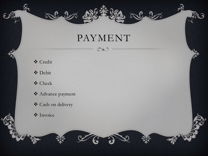 PAYMENT Credit Debit Check Advance payment Cash on delivery Invoice