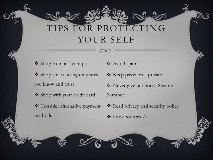 TIPS FOR PROTECTING           YOUR SELF Shop from a secure pc           Avoid spam Shop smart using only sites     Kee...