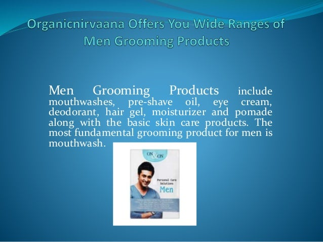 Men Grooming Products include mouthwashes, pre-shave oil, eye cream, deodorant, hair gel, moisturizer and pomade along wit...