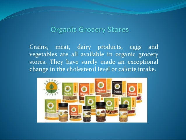 Grains, meat, dairy products, eggs and vegetables are all available in organic grocery stores. They have surely made an ex...