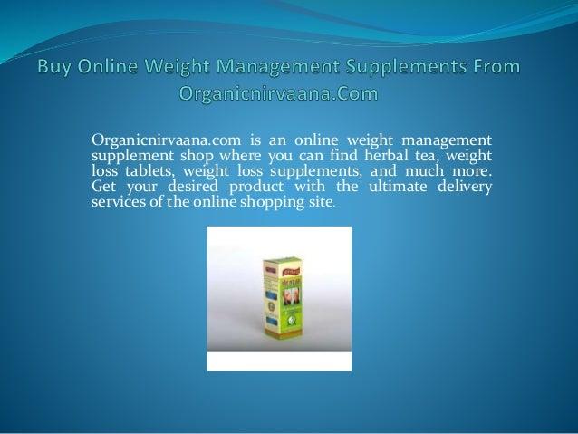 Organicnirvaana.com is an online weight management supplement shop where you can find herbal tea, weight loss tablets, wei...