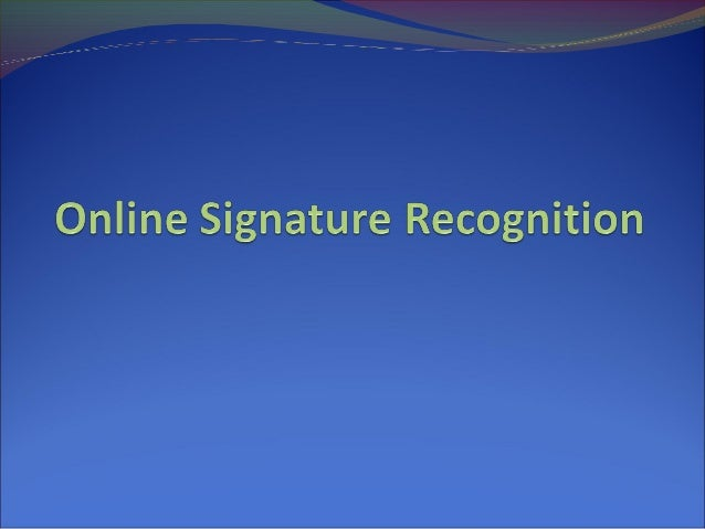 TopicsDefinitionsFeature extractionSignature ForgerySignature modelsAdvantages and disadvantages of signature as biom...